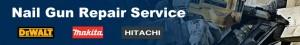 Nail Gun Repair Service for DeWalt Hitachi and Makita